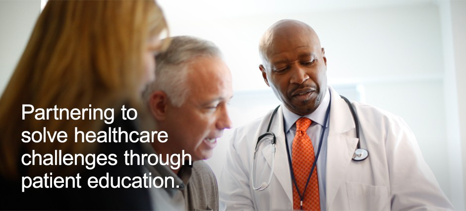 Partnering to  solve healthcare challenges through patient education.